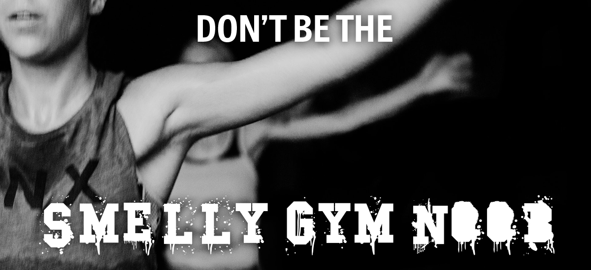 Don't be the smelly gym noob