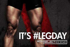 It's #LEGDAY with SelectEDGE
