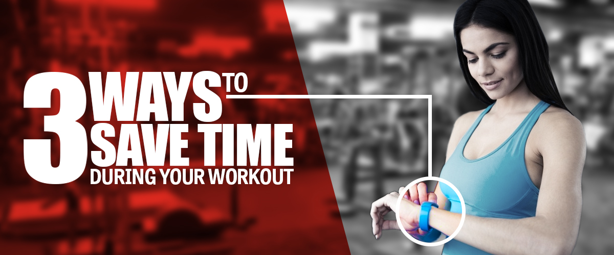 3 Ways to Save Time During Your Workout